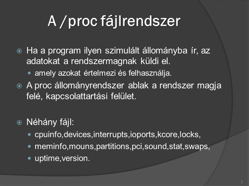 A /proc fájlrendszer  Ha a program ilyen szimulált állományba ír, az adatokat a rendszermagnak küldi el.