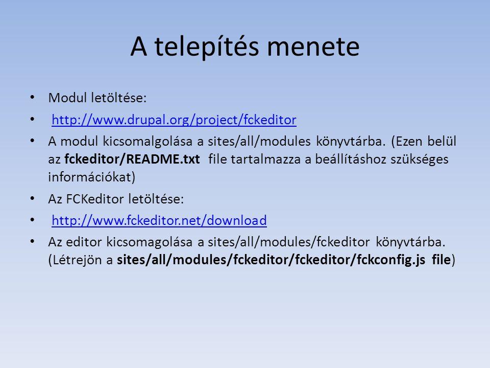 A telepítés menete Modul letöltése: http://www.drupal.org/project/fckeditor A modul kicsomalgolása a sites/all/modules könyvtárba. (Ezen belül az fcke