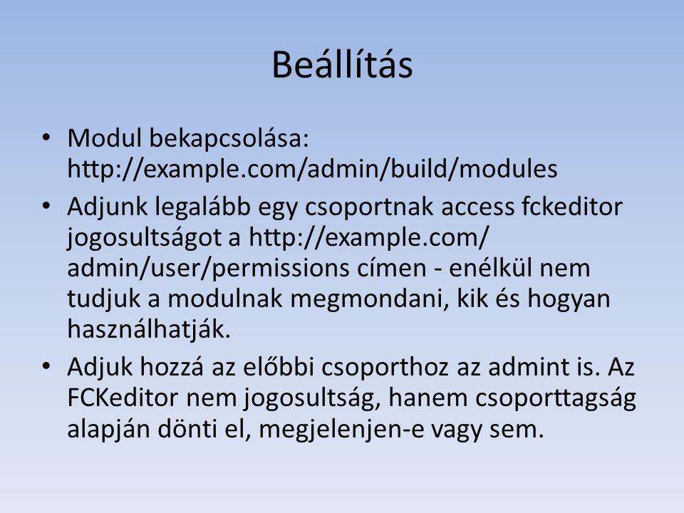 Beállítás Modul bekapcsolása: http://example.com/admin/build/modules Adjunk legalább egy csoportnak access fckeditor jogosultságot a http://example.com/ admin/user/permissions címen - enélkül nem tudjuk a modulnak megmondani, kik és hogyan használhatják.