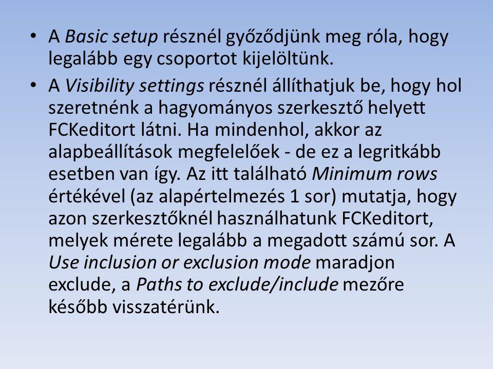A Basic setup résznél győződjünk meg róla, hogy legalább egy csoportot kijelöltünk. A Visibility settings résznél állíthatjuk be, hogy hol szeretnénk