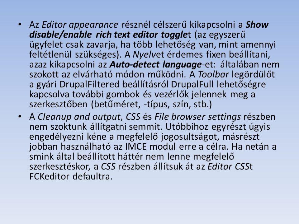 Az Editor appearance résznél célszerű kikapcsolni a Show disable/enable rich text editor togglet (az egyszerű ügyfelet csak zavarja, ha több lehetőség van, mint amennyi feltétlenül szükséges).