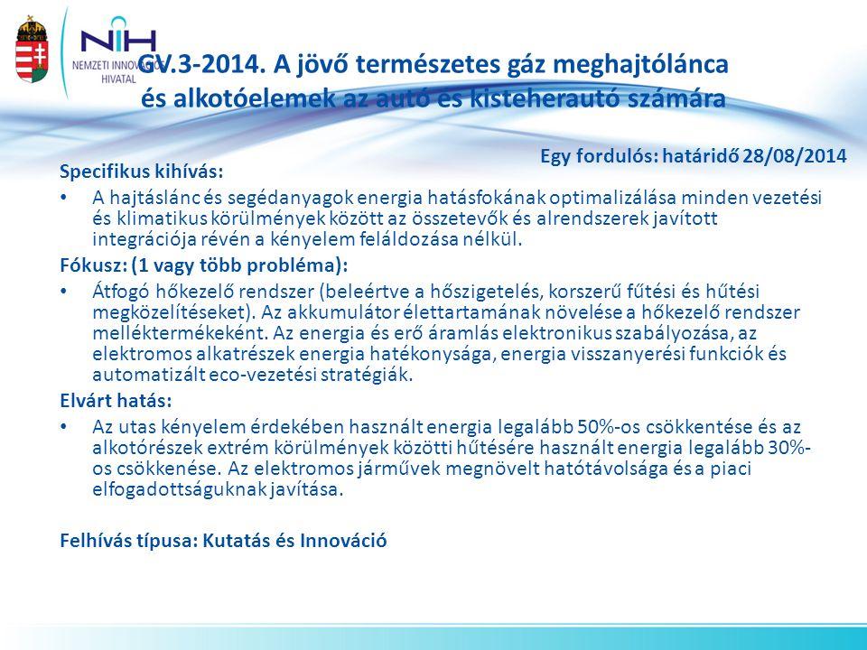 Mobilitás a növekedésért felhívás INTELLIGENS KÖZLKEDÉSI RENDSZEREK Témák: Csatlakoztathatóság és információ megosztás az intelligens mobilitás érdekében – MG7.1 – 2014 – 2 forduló Az ITS európai bevezetése folyamán a tagozottság kezelése a zökkenőmentes mobilitás irányában – MG7.2 – 2014 – Kutatás és Innováció: 2 forduló, Koordináció és Támogatás: 1 forduló Vörössel szedve: 2014-ben megnyíló felhívások