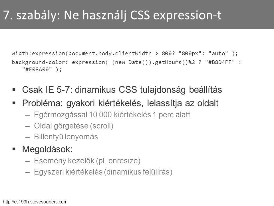 7. szabály: Ne használj CSS expression-t width:expression(document.body.clientWidth > 800?