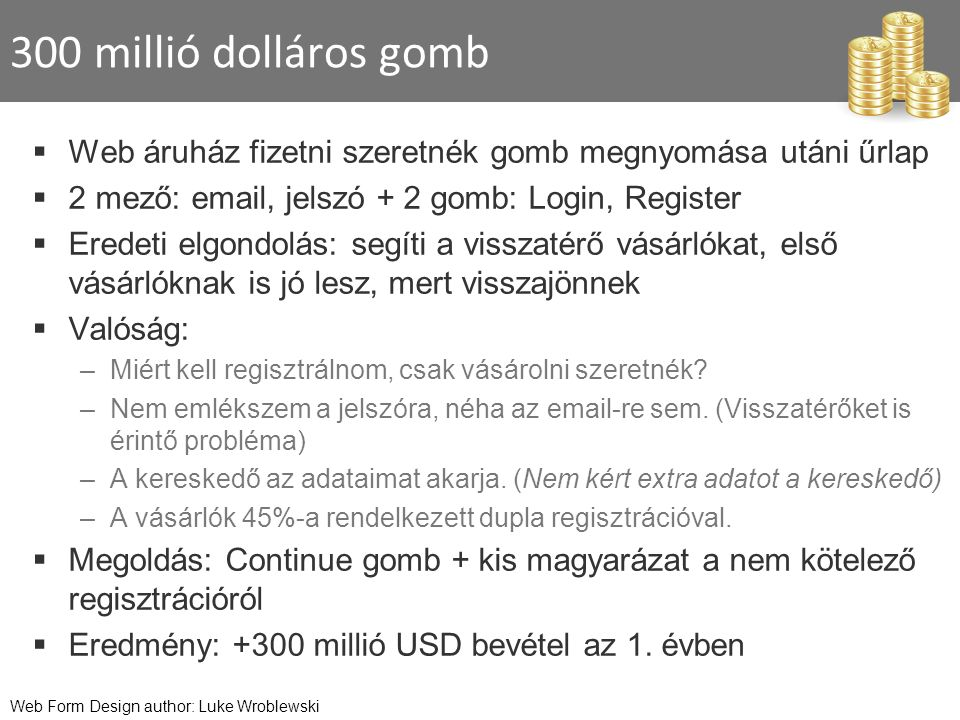 300 millió dolláros gomb  Web áruház fizetni szeretnék gomb megnyomása utáni űrlap  2 mező: email, jelszó + 2 gomb: Login, Register  Eredeti elgond
