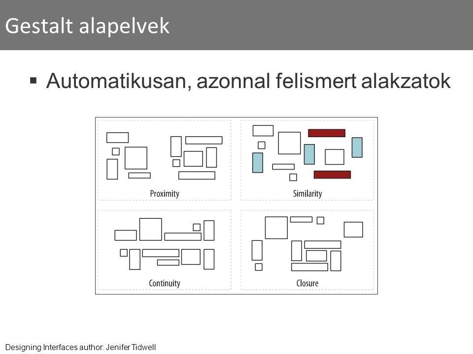 Gestalt alapelvek  Automatikusan, azonnal felismert alakzatok Designing Interfaces author: Jenifer Tidwell