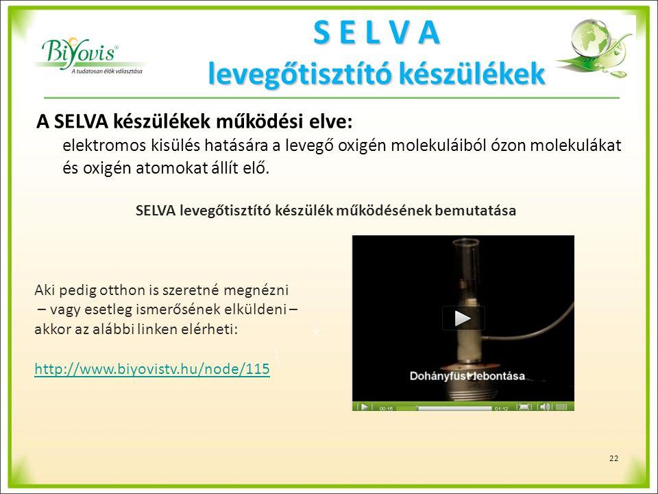 A SELVA készülékek működési elve: elektromos kisülés hatására a levegő oxigén molekuláiból ózon molekulákat és oxigén atomokat állít elő.