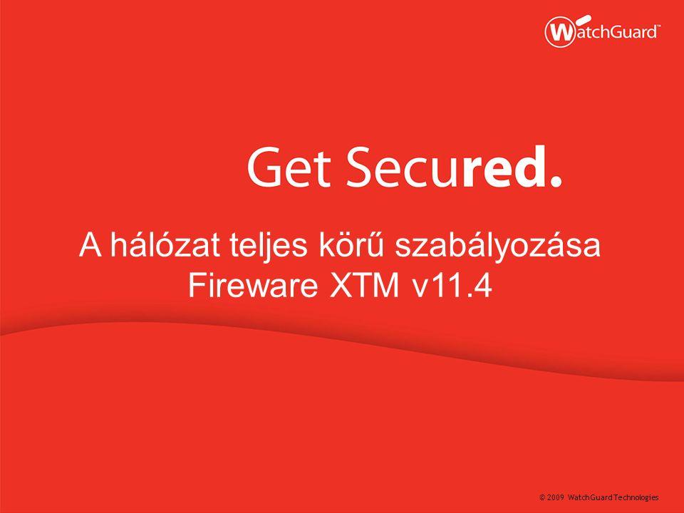 © 2009 WatchGuard Technologies A hálózat teljes körű szabályozása Fireware XTM v11.4