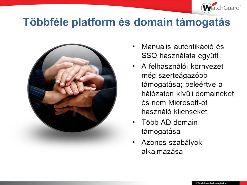 Többféle platform és domain támogatás Manuális autentikáció és SSO használata együtt A felhasználói környezet még szerteágazóbb támogatása; beleértve a hálózaton kívüli domaineket és nem Microsoft-ot használó klienseket Több AD domain támogatása Azonos szabályok alkalmazása