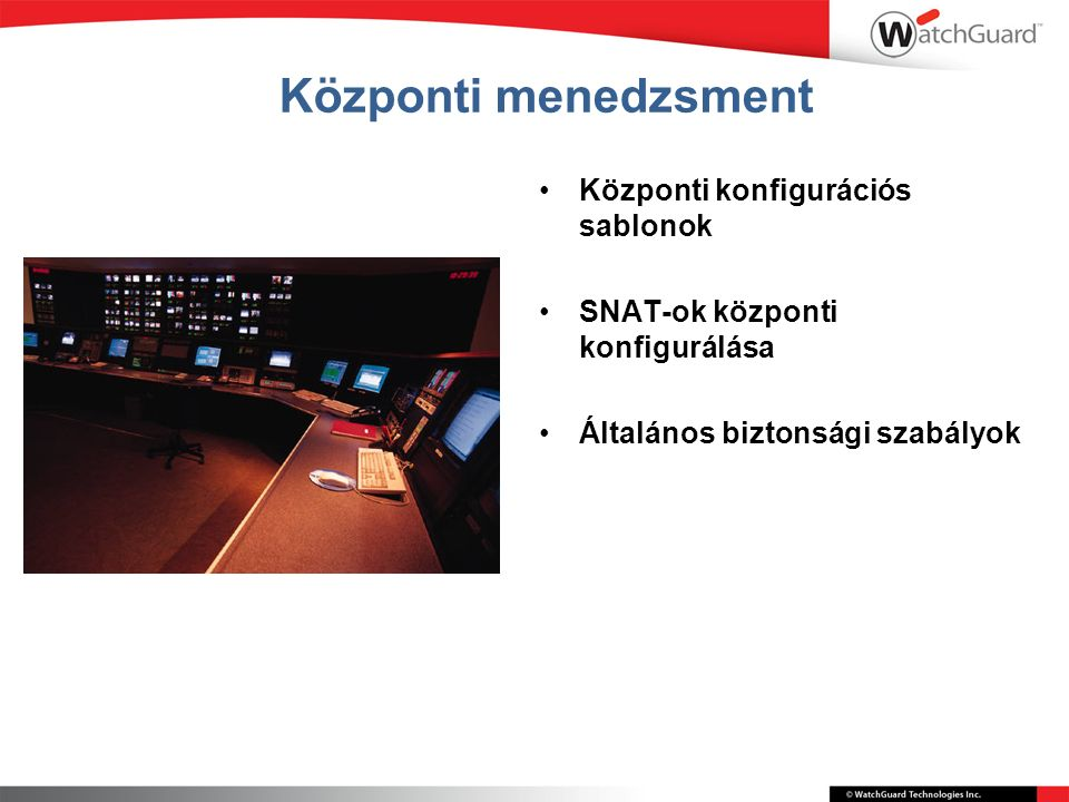 Központi menedzsment Központi konfigurációs sablonok SNAT-ok központi konfigurálása Általános biztonsági szabályok