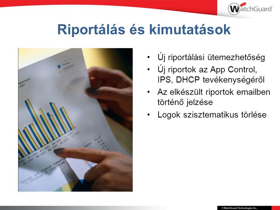 Riportálás és kimutatások Új riportálási ütemezhetőség Új riportok az App Control, IPS, DHCP tevékenységéről Az elkészült riportok emailben történő jelzése Logok szisztematikus törlése