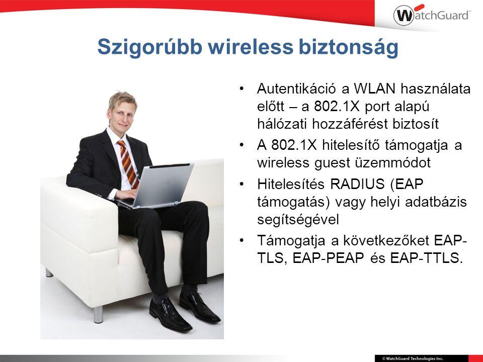 Szigorúbb wireless biztonság Autentikáció a WLAN használata előtt – a 802.1X port alapú hálózati hozzáférést biztosít A 802.1X hitelesítő támogatja a wireless guest üzemmódot Hitelesítés RADIUS (EAP támogatás) vagy helyi adatbázis segítségével Támogatja a következőket EAP- TLS, EAP-PEAP és EAP-TTLS.