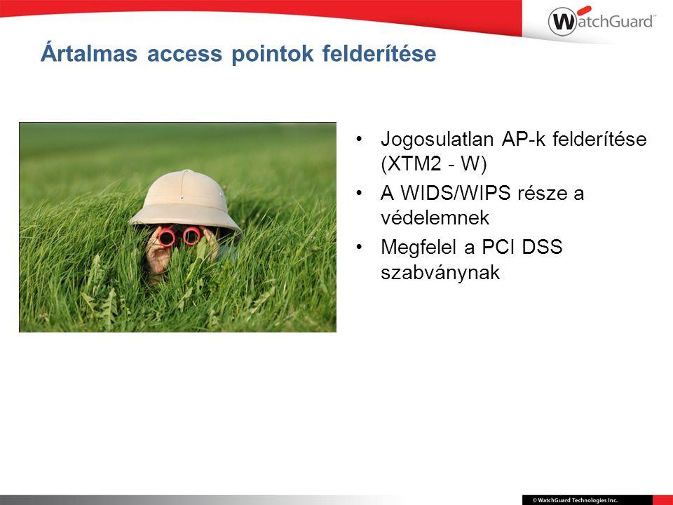 Ártalmas access pointok felderítése Jogosulatlan AP-k felderítése (XTM2 - W) A WIDS/WIPS része a védelemnek Megfelel a PCI DSS szabványnak
