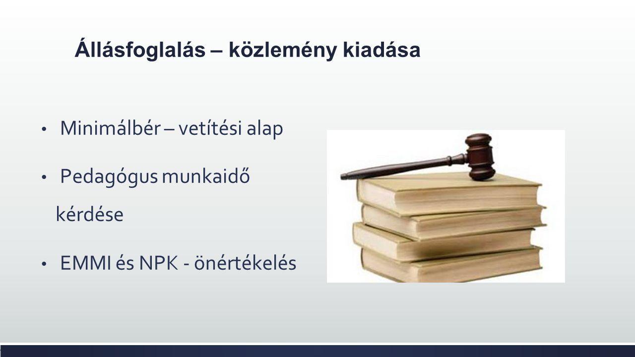 Állásfoglalás – közlemény kiadása Minimálbér – vetítési alap Pedagógus munkaidő kérdése EMMI és NPK - önértékelés
