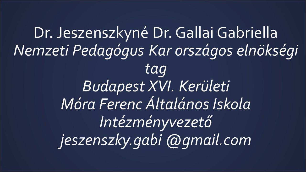 Dr.Jeszenszkyné Dr. Gallai Gabriella Nemzeti Pedagógus Kar országos elnökségi tag Budapest XVI.