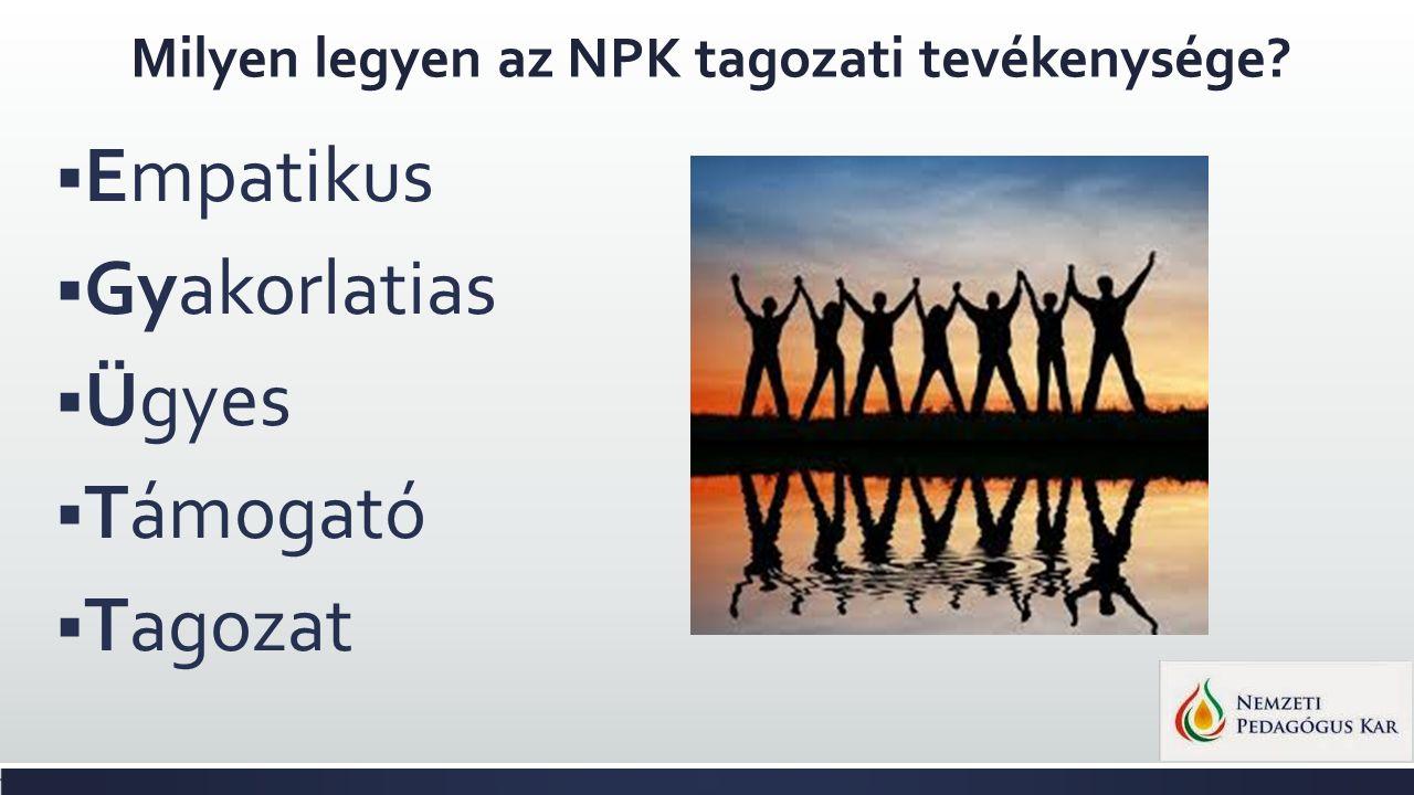 Milyen legyen az NPK tagozati tevékenysége?  Empatikus  Gyakorlatias  Ügyes  Támogató  Tagozat