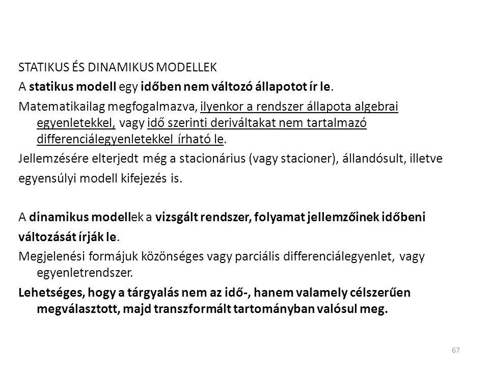 STATIKUS ÉS DINAMIKUS MODELLEK A statikus modell egy időben nem változó állapotot ír le. Matematikailag megfogalmazva, ilyenkor a rendszer állapota al