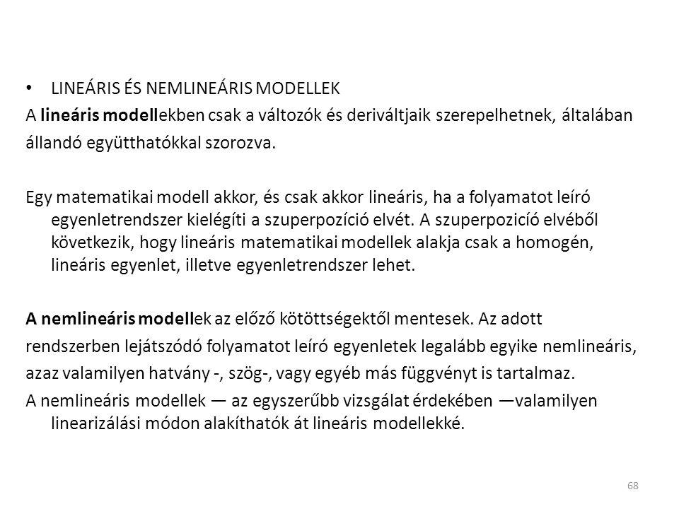 LINEÁRIS ÉS NEMLINEÁRIS MODELLEK A lineáris modellekben csak a változók és deriváltjaik szerepelhetnek, általában állandó együtthatókkal szorozva. Egy
