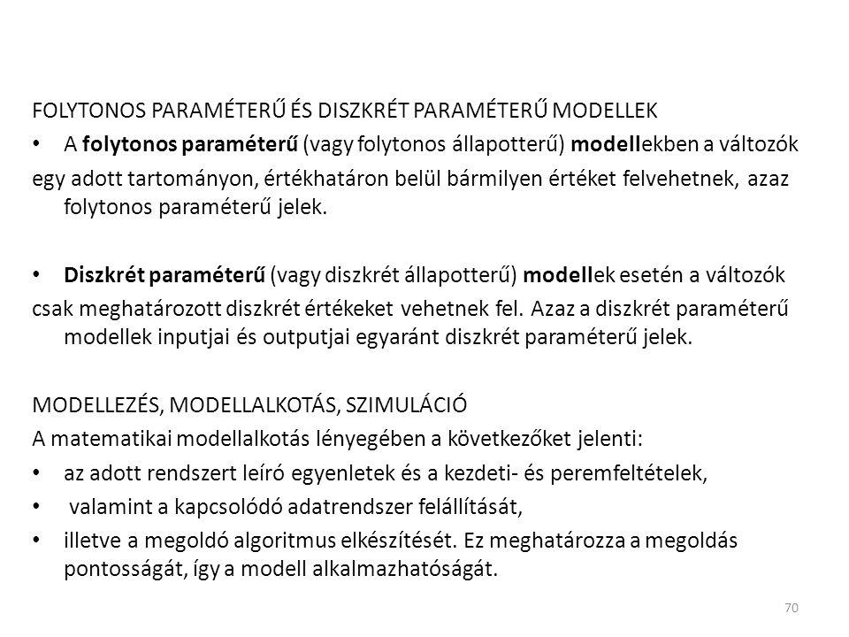 FOLYTONOS PARAMÉTERŰ ÉS DISZKRÉT PARAMÉTERŰ MODELLEK A folytonos paraméterű (vagy folytonos állapotterű) modellekben a változók egy adott tartományon,