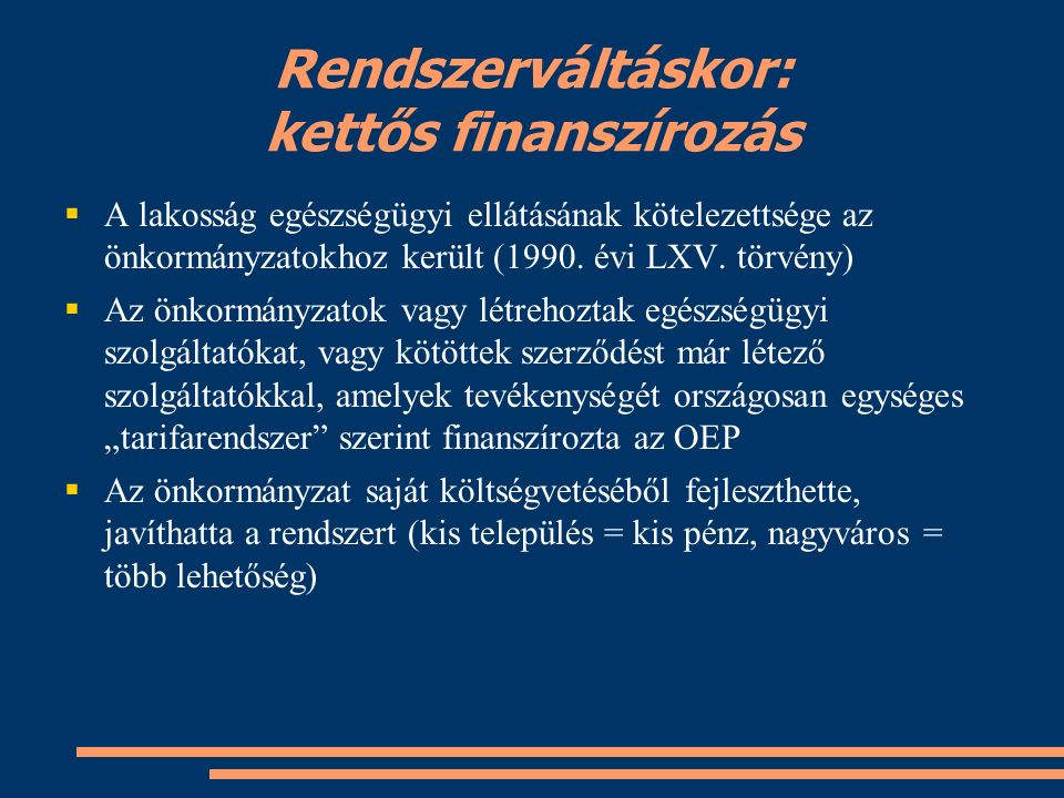 Rendszerváltáskor: kettős finanszírozás  A lakosság egészségügyi ellátásának kötelezettsége az önkormányzatokhoz került (1990.