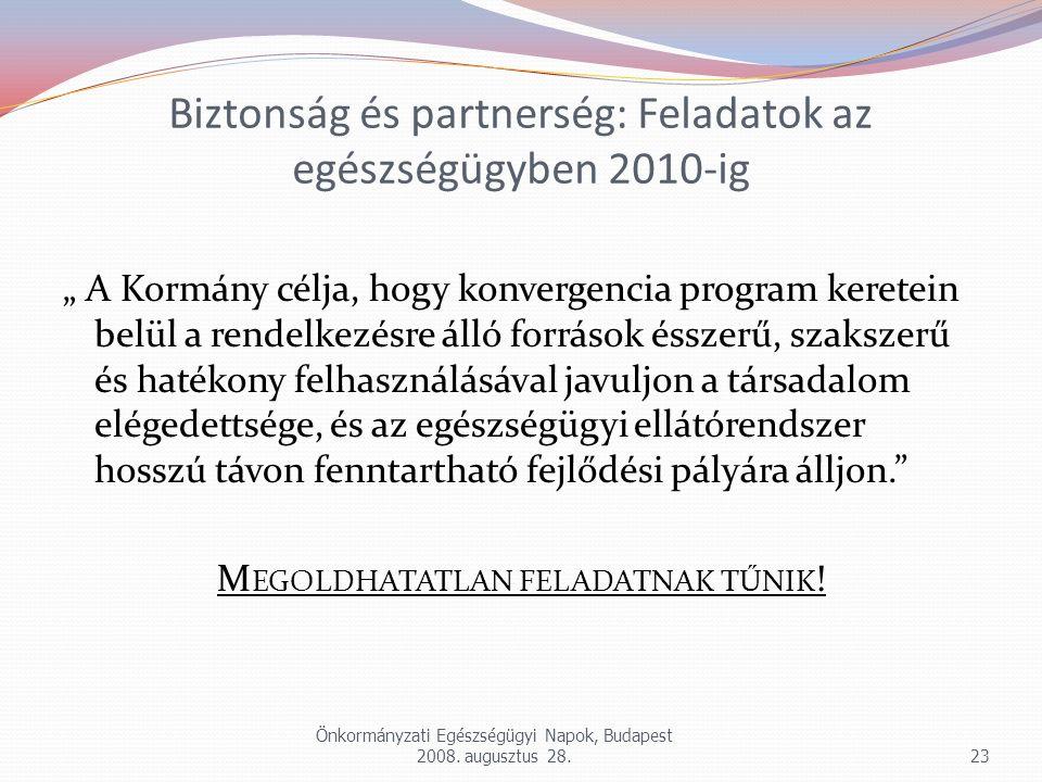 """Biztonság és partnerség: Feladatok az egészségügyben 2010-ig """" A Kormány célja, hogy konvergencia program keretein belül a rendelkezésre álló források"""