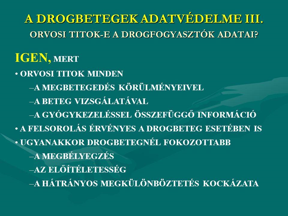 A DROGBETEGEK ADATVÉDELME III. ORVOSI TITOK-E A DROGFOGYASZTÓK ADATAI.
