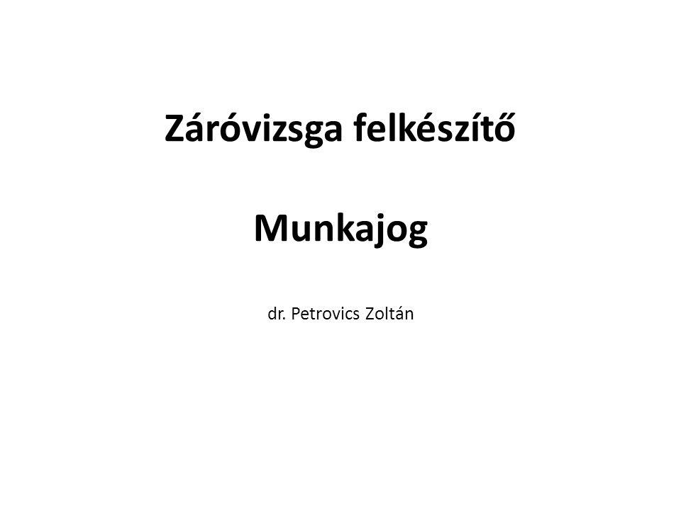 Záróvizsga felkészítő Munkajog dr. Petrovics Zoltán
