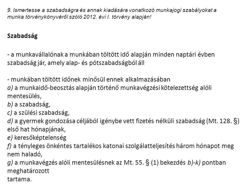 9. Ismertesse a szabadságra és annak kiadására vonatkozó munkajogi szabályokat a munka törvénykönyvéről szóló 2012. évi I. törvény alapján! Szabadság