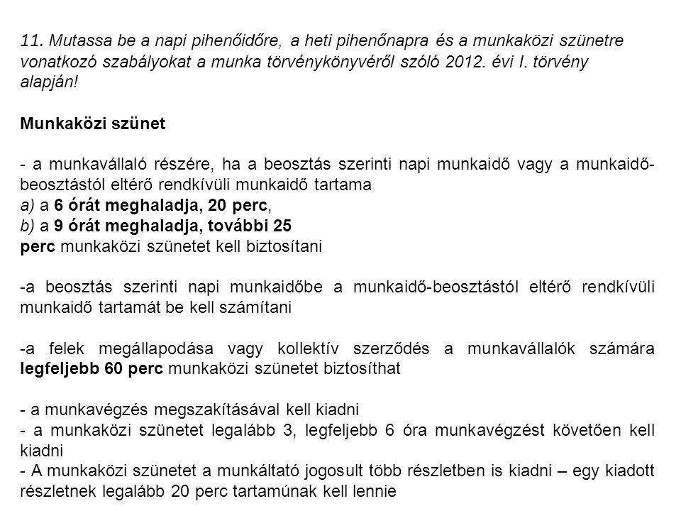 11. Mutassa be a napi pihenőidőre, a heti pihenőnapra és a munkaközi szünetre vonatkozó szabályokat a munka törvénykönyvéről szóló 2012. évi I. törvén