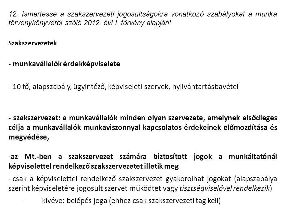 12. Ismertesse a szakszervezeti jogosultságokra vonatkozó szabályokat a munka törvénykönyvéről szóló 2012. évi I. törvény alapján! Szakszervezetek - m