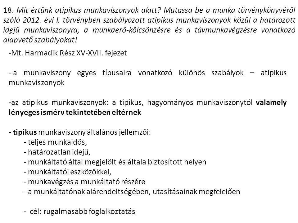 18. Mit értünk atipikus munkaviszonyok alatt. Mutassa be a munka törvénykönyvéről szóló 2012.
