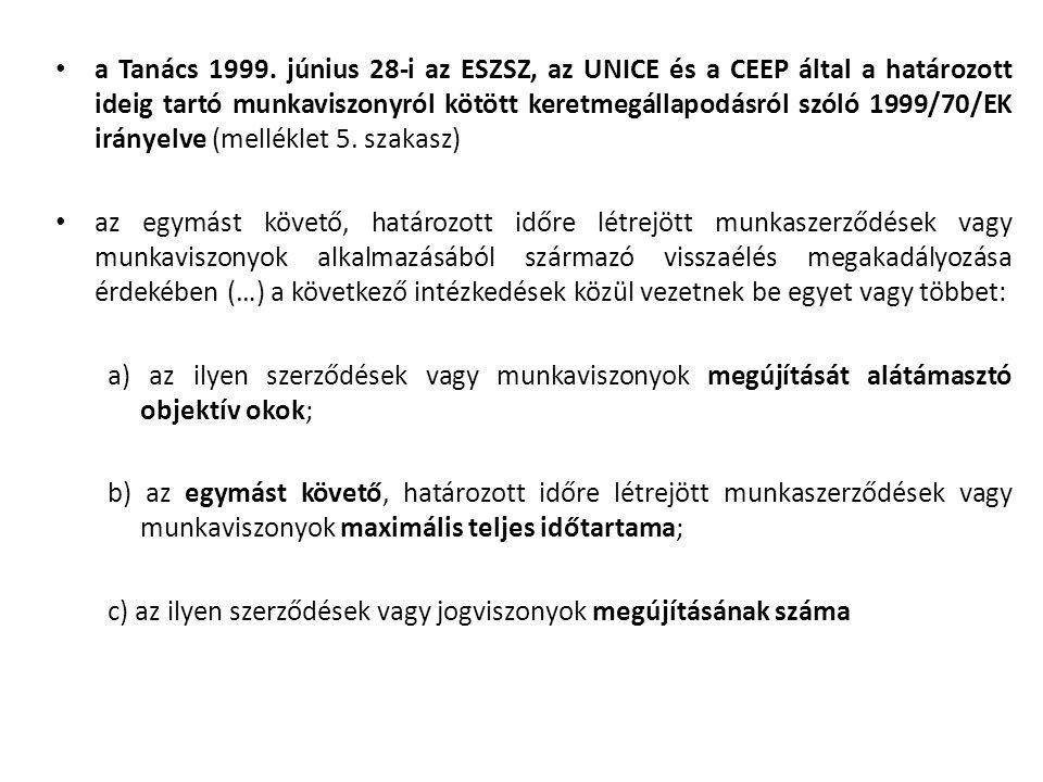 a Tanács 1999. június 28-i az ESZSZ, az UNICE és a CEEP által a határozott ideig tartó munkaviszonyról kötött keretmegállapodásról szóló 1999/70/EK ir