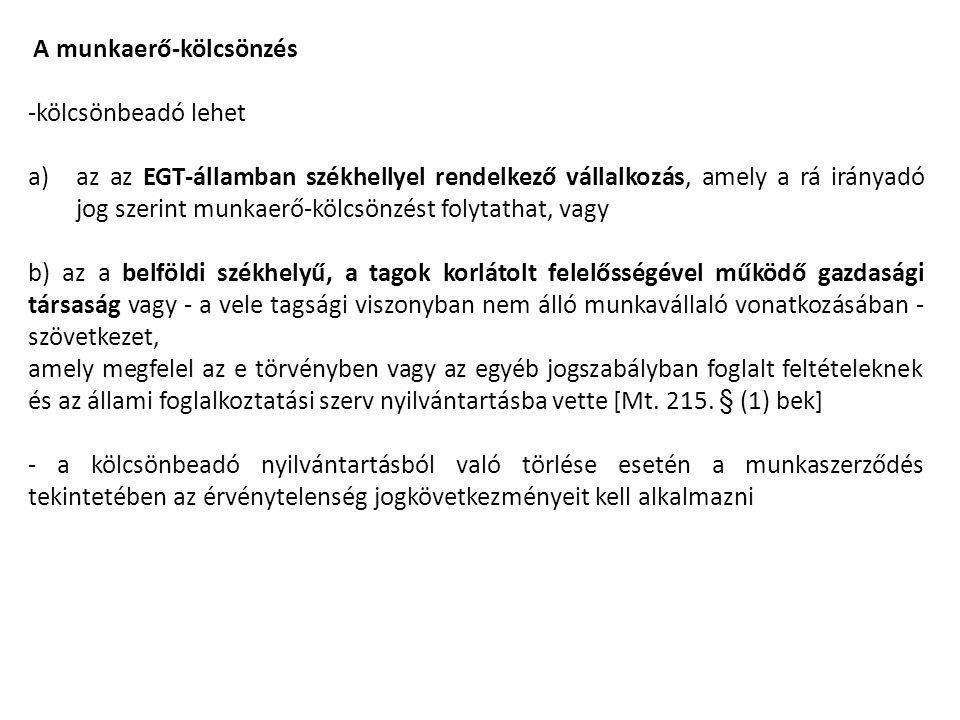 A munkaerő-kölcsönzés -kölcsönbeadó lehet a)az az EGT-államban székhellyel rendelkező vállalkozás, amely a rá irányadó jog szerint munkaerő-kölcsönzés