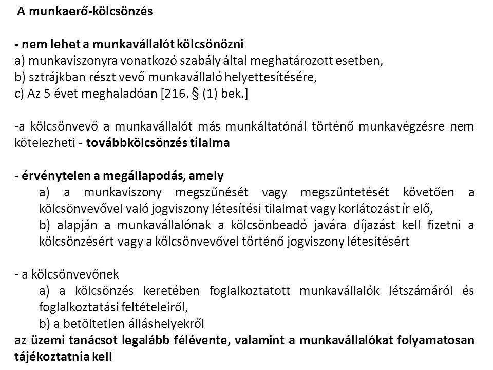 A munkaerő-kölcsönzés - nem lehet a munkavállalót kölcsönözni a) munkaviszonyra vonatkozó szabály által meghatározott esetben, b) sztrájkban részt vev