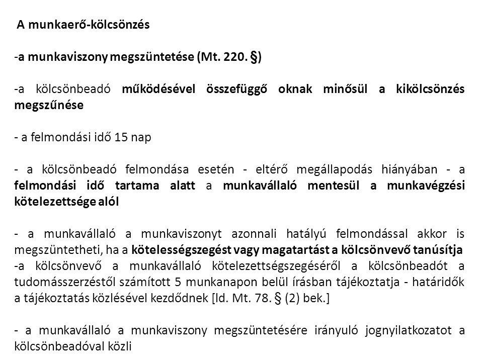 A munkaerő-kölcsönzés -a munkaviszony megszüntetése (Mt. 220. §) -a kölcsönbeadó működésével összefüggő oknak minősül a kikölcsönzés megszűnése - a fe