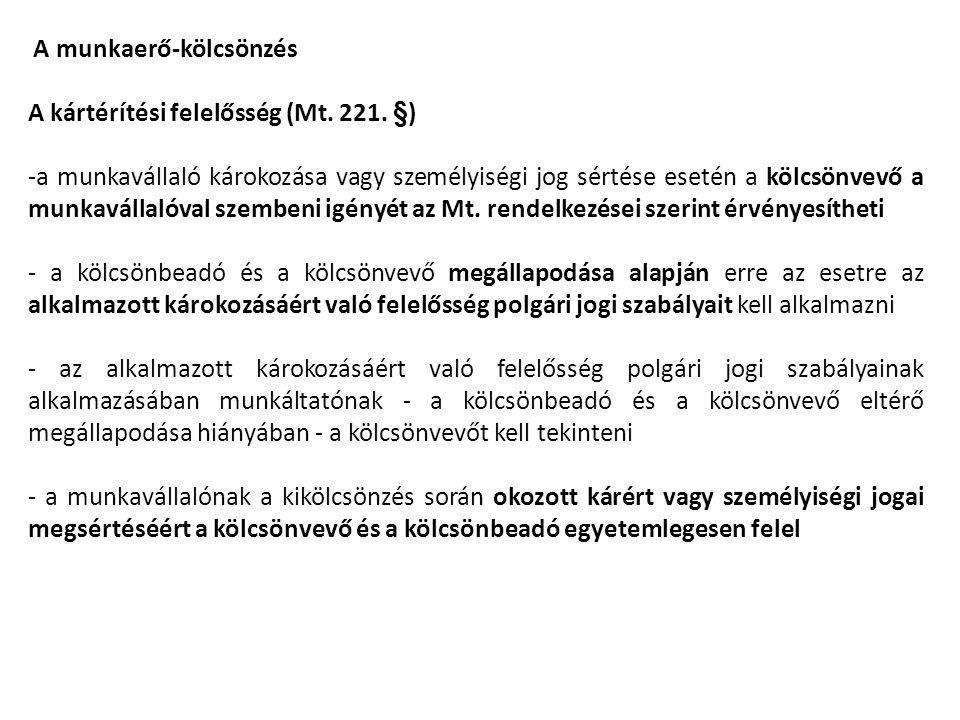 A munkaerő-kölcsönzés A kártérítési felelősség (Mt. 221. §) -a munkavállaló károkozása vagy személyiségi jog sértése esetén a kölcsönvevő a munkaválla