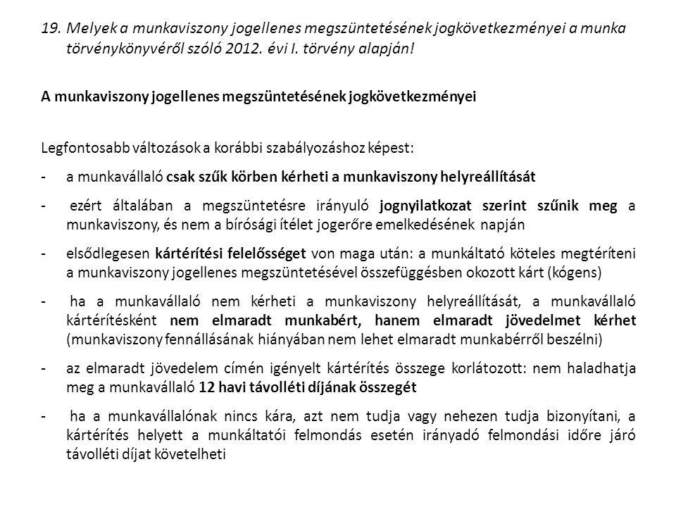 19. Melyek a munkaviszony jogellenes megszüntetésének jogkövetkezményei a munka törvénykönyvéről szóló 2012. évi I. törvény alapján! A munkaviszony jo