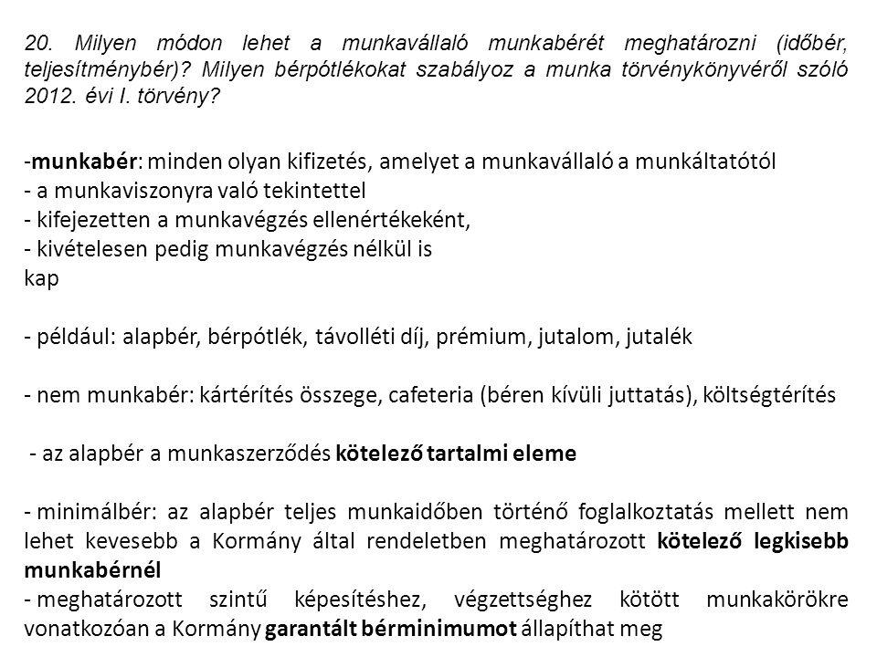 20. Milyen módon lehet a munkavállaló munkabérét meghatározni (időbér, teljesítménybér)? Milyen bérpótlékokat szabályoz a munka törvénykönyvéről szóló