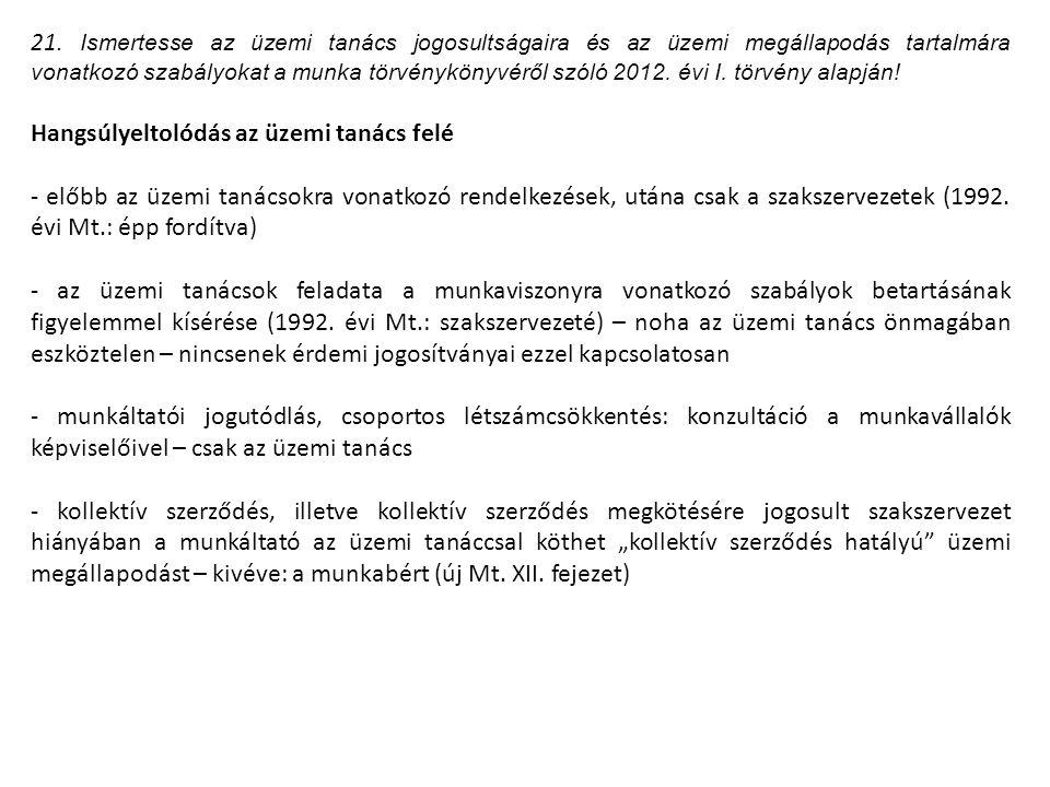 21. Ismertesse az üzemi tanács jogosultságaira és az üzemi megállapodás tartalmára vonatkozó szabályokat a munka törvénykönyvéről szóló 2012. évi I. t