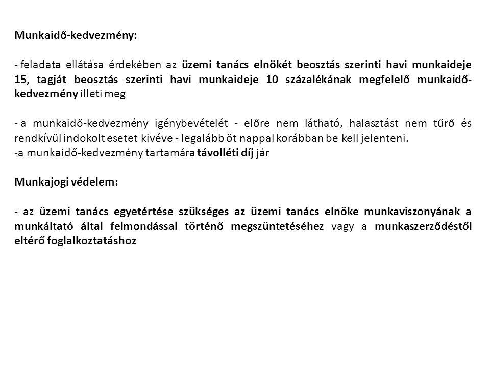 Munkaidő-kedvezmény: - feladata ellátása érdekében az üzemi tanács elnökét beosztás szerinti havi munkaideje 15, tagját beosztás szerinti havi munkaid