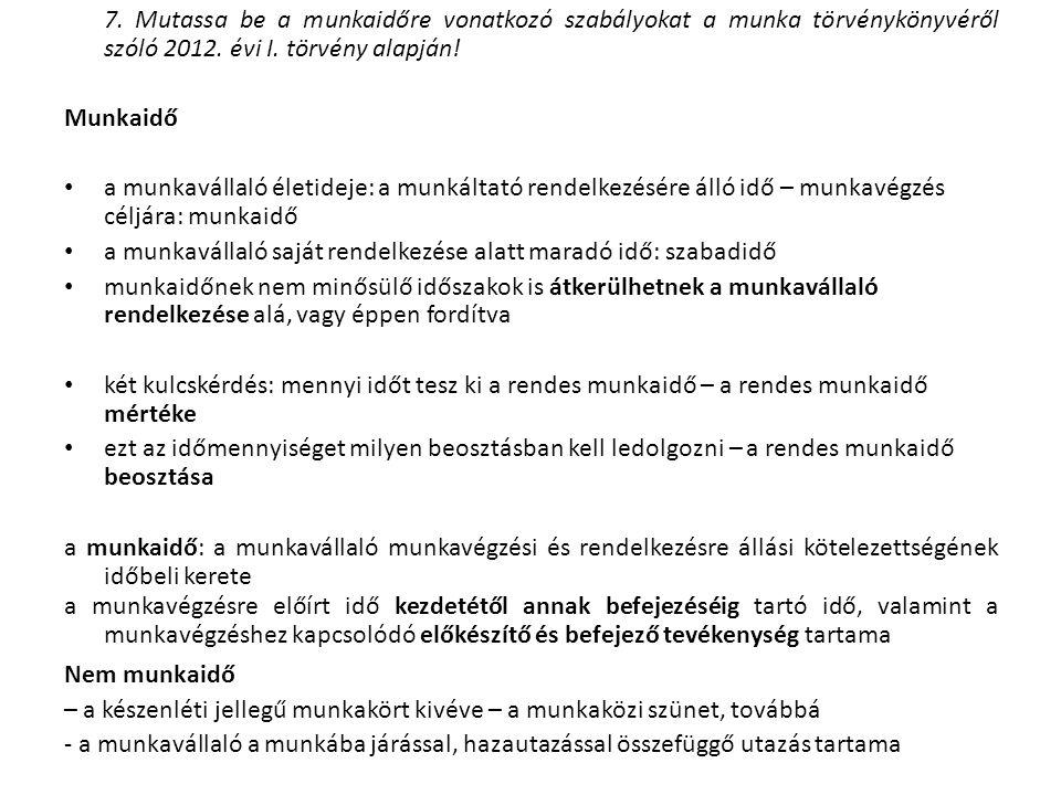 7. Mutassa be a munkaidőre vonatkozó szabályokat a munka törvénykönyvéről szóló 2012.