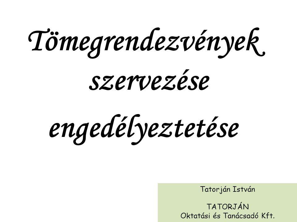Tömegrendezvények szervezése engedélyeztetése Tatorján István TATORJÁN Oktatási és Tanácsadó Kft.