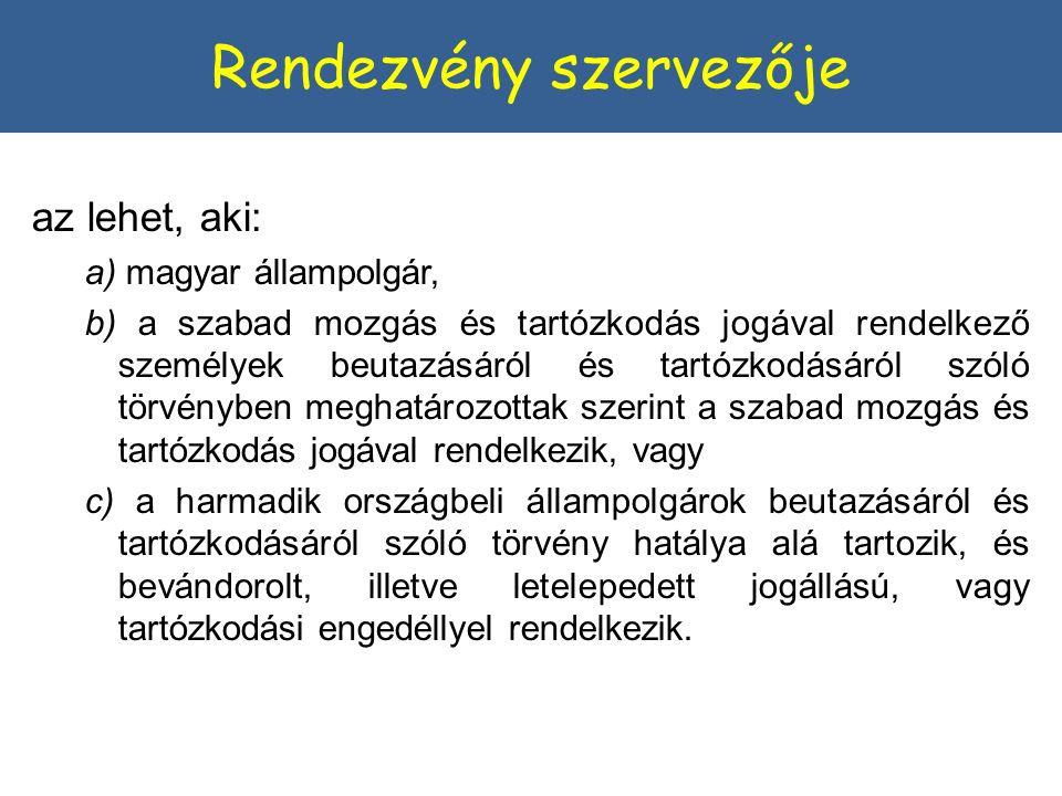 az lehet, aki: a) magyar állampolgár, b) a szabad mozgás és tartózkodás jogával rendelkező személyek beutazásáról és tartózkodásáról szóló törvényben meghatározottak szerint a szabad mozgás és tartózkodás jogával rendelkezik, vagy c) a harmadik országbeli állampolgárok beutazásáról és tartózkodásáról szóló törvény hatálya alá tartozik, és bevándorolt, illetve letelepedett jogállású, vagy tartózkodási engedéllyel rendelkezik.