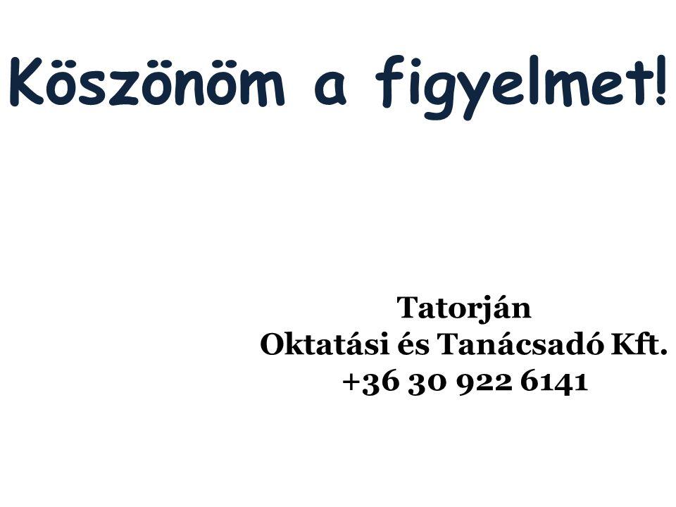 Köszönöm a figyelmet! Tatorján Oktatási és Tanácsadó Kft. +36 30 922 6141