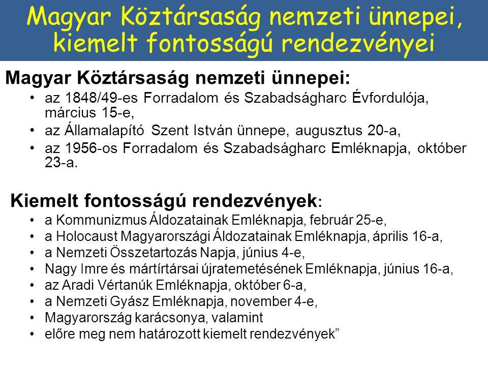 Magyar Köztársaság nemzeti ünnepei: az 1848/49-es Forradalom és Szabadságharc Évfordulója, március 15-e, az Államalapító Szent István ünnepe, augusztus 20-a, az 1956-os Forradalom és Szabadságharc Emléknapja, október 23-a.