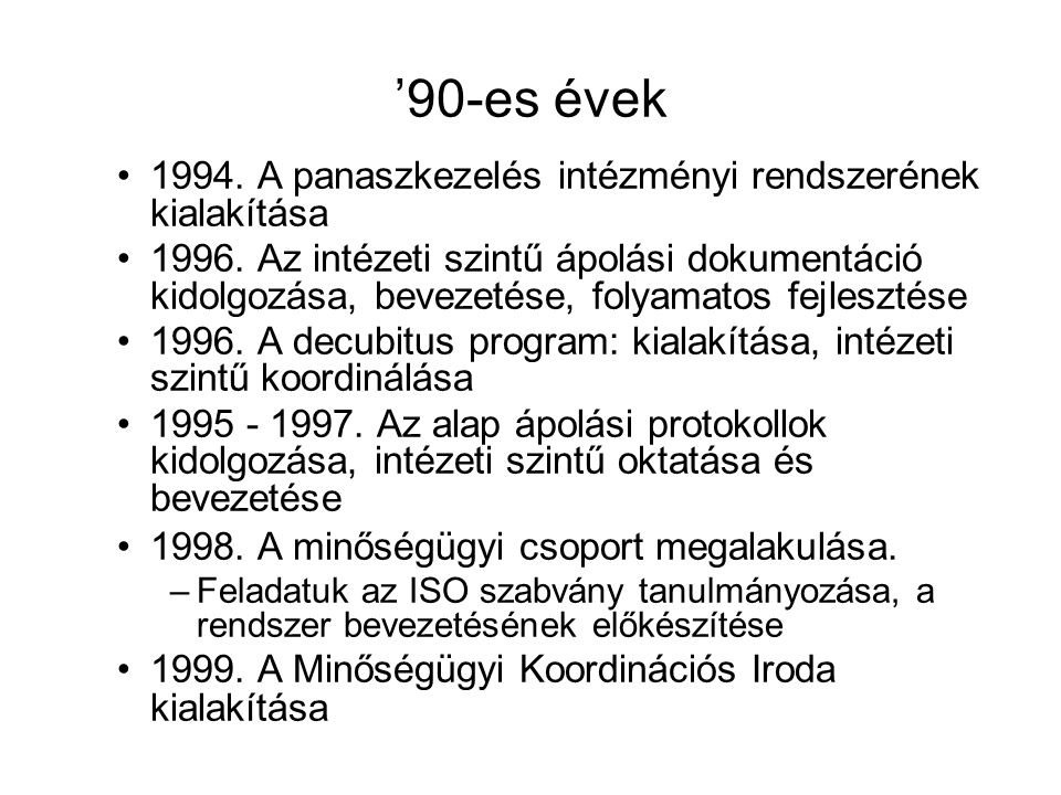 '90-es évek 1994. A panaszkezelés intézményi rendszerének kialakítása 1996. Az intézeti szintű ápolási dokumentáció kidolgozása, bevezetése, folyamato