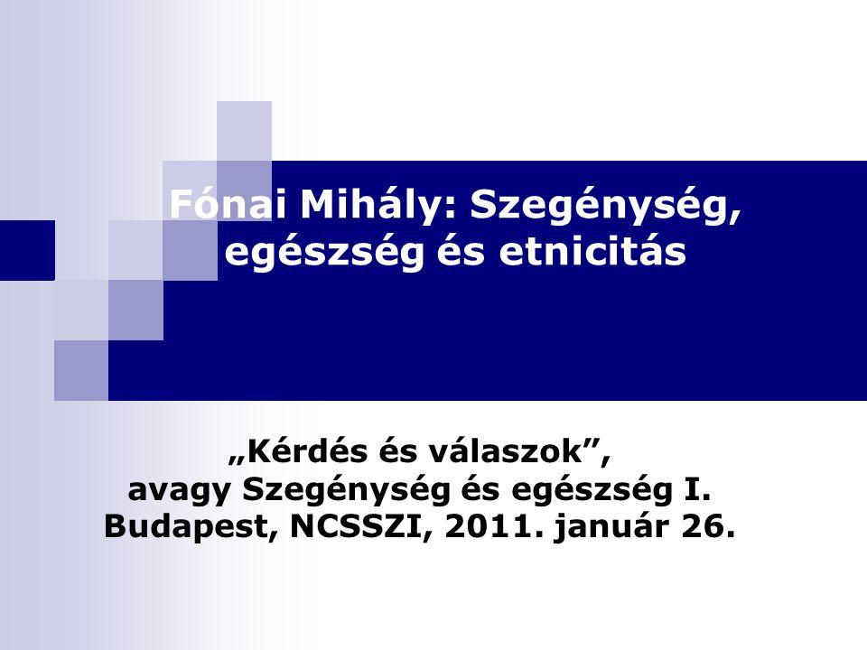 """Fónai Mihály: Szegénység, egészség és etnicitás """"Kérdés és válaszok , avagy Szegénység és egészség I."""