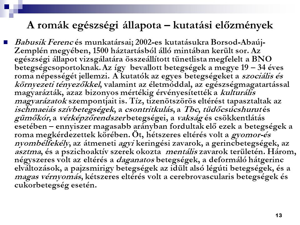 13 A romák egészségi állapota – kutatási előzmények Babusik Ferenc és munkatársai; 2002-es kutatásukra Borsod-Abaúj- Zemplén megyében, 1500 háztartásból álló mintában került sor.