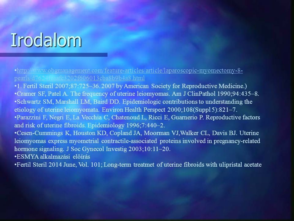 Irodalom http://www.obgmanagement.com/feature-articles/article/laparoscopic-myomectomy-8- pearls/d7624feaafc3202f606013cba8b9b4a8.html http://www.obgmanagement.com/feature-articles/article/laparoscopic-myomectomy-8- pearls/d7624feaafc3202f606013cba8b9b4a8.html 1.