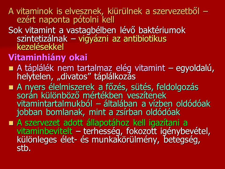 """A vitaminok is elvesznek, kiürülnek a szervezetből – ezért naponta pótolni kell Sok vitamint a vastagbélben lévő baktériumok szintetizálnak – vigyázni az antibiotikus kezelésekkel Vitaminhiány okai A táplálék nem tartalmaz elég vitamint – egyoldalú, helytelen, """"divatos táplálkozás A táplálék nem tartalmaz elég vitamint – egyoldalú, helytelen, """"divatos táplálkozás A nyers élelmiszerek a főzés, sütés, feldolgozás során különböző mértékben veszítenek vitamintartalmukból – általában a vízben oldódóak jobban bomlanak, mint a zsírban oldódóak A nyers élelmiszerek a főzés, sütés, feldolgozás során különböző mértékben veszítenek vitamintartalmukból – általában a vízben oldódóak jobban bomlanak, mint a zsírban oldódóak A szervezet adott állapotához kell igazítani a vitaminbevitelt – terhesség, fokozott igénybevétel, különleges élet- és munkakörülmény, betegség, stb."""