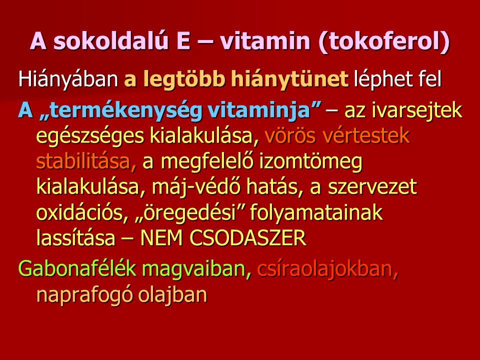 """A sokoldalú E – vitamin (tokoferol) Hiányában a legtöbb hiánytünet léphet fel A """"termékenység vitaminja – az ivarsejtek egészséges kialakulása, vörös vértestek stabilitása, a megfelelő izomtömeg kialakulása, máj-védő hatás, a szervezet oxidációs, """"öregedési folyamatainak lassítása – NEM CSODASZER Gabonafélék magvaiban, csíraolajokban, naprafogó olajban"""